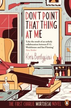 Don't Point That Thing at me: The book that inspired the Mortdecai film (Charlie Mortdecai series 1) by Kyril Bonfiglioli