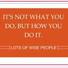It's not what you do, but how you do it. #quotasm #UnDiet #inspiration #quote