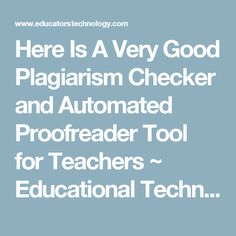 Here Is A Very Good Plagiarism Checker and Automated Proofreader Tool for Teachers ~ Educational Technology and Mobile Learning