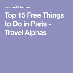 Top 15 Free Things to Do in Paris - Travel Alphas