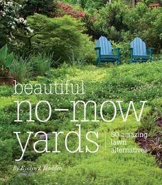 Beautiful No-Mow Yards: 50 Amazing Lawn Alternatives by Evelyn J. Presents alternative options to a grass lawn, discussing methods for converting a lawn to a garden, different types of gardens, and recommended plants.