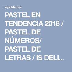 PASTEL EN TENDENCIA 2018 / PASTEL DE NÚMEROS/ PASTEL DE LETRAS / IS DELICIOSO - YouTube