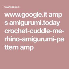 www.google.it amp s amigurumi.today crochet-cuddle-me-rhino-amigurumi-pattern amp