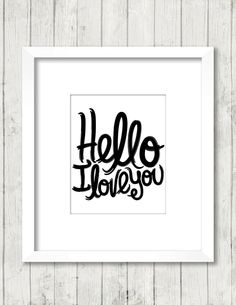 Art Print, Hello I Love You, Cursive, Black and White, Typography, Minimalist, 8x10, Digital Download by BrightAndBonny on Etsy