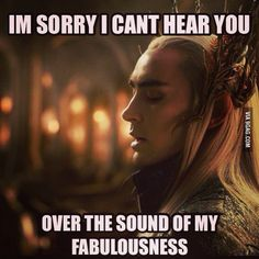 """My friend saw a picture of Thranduil and said """"He ain't all that""""... her boyfriend showed up to her funeral and I said """"he ain't all that *wink* :) """""""