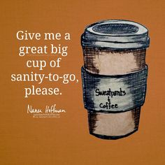 Cup of Sanity-to-go, please?