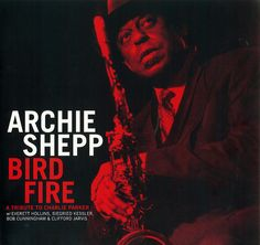 archie shepp albums | ... Products > Archie Shepp: Bird Fire (A Tribute to Charlie Parker CD