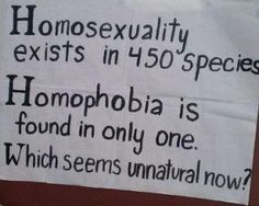 """""""Homosexuality exists in over 450 species. Homophobia is found in only one. Which aeems unnatural now?"""" #gsm #lgbtq #feminism"""