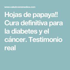 Hojas de papaya!! Cura definitiva para la diabetes y el cáncer. Testimonio real Diabetes, Leaves, Diabetic Living