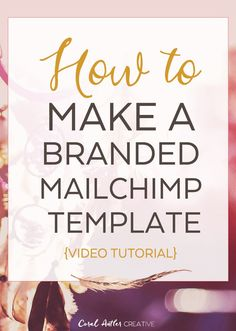 How to Make a Branded Mailchimp Template {VIDEO}