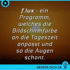 f.lux - ein Programm, welches die Bildschirmfarbe an die Tageszeit anpasst und so die Augen schont.