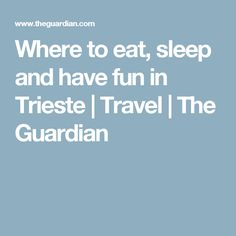 Where to eat, sleep and have fun in Trieste | Travel | The Guardian
