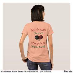 b70164bb Manhattan Bocce Team Shirt~Bocce Balls ~Unique ~ T-Shirt Team Shirts,