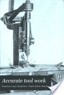 """""""Accurate Tool Work"""" - Clarence L. Goodrich  & Frank A. Stanley, 1908, 217"""