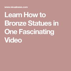 Learn How to Bronze Statues in One Fascinating Video
