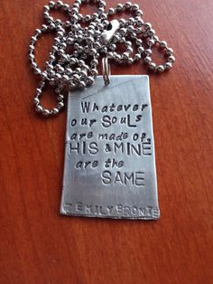 Whatever our Souls are made of His Mine are the Same by lostbearstudio, $28.00 Wuthering Heights Emily Bronte Quote Hand Stamped Jewelry
