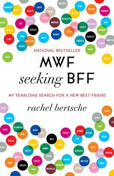 """MWF Seeking BFF: My Yearlong Search for a New Best Friend by Rachel Bertsche"" Read the sample last night. I want to buy it and read it, stat. I relate to this woman so much! I need a Dallas BFF. Books You Should Read, Books To Read, Reading Lists, Book Lists, Reading Books, Make New Friends, Best Friends, Close Friends, Pool Girl"