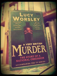 Neuer Regalbewohner | Lucy Worsley: A Very British Murder : The Story Of A National Obsession