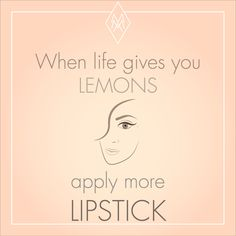 about Life Lemons and Lipstick #quote #lipstick #inspirational #inspire #lovelipstick