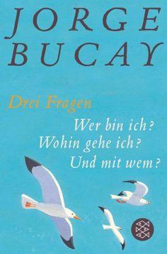 Drei Fragen: Wer bin ich? Wohin gehe ich? Und mit wem? Jorge Bucay