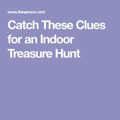 Catch These Clues for an Indoor Treasure Hunt