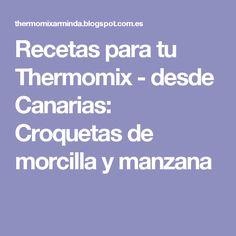 Recetas para tu Thermomix - desde Canarias: Croquetas de morcilla y manzana