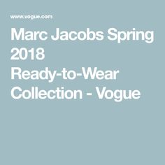Marc Jacobs Spring 2018 Ready-to-Wear  Collection - Vogue