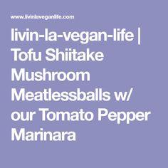livin-la-vegan-life   Tofu Shiitake Mushroom Meatlessballs w/ our Tomato Pepper Marinara