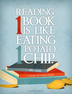 """Book poster """"Reading one book is like eating one potato chip"""". I am the same with only reading one chapter at a time, it never works. Do you always read a chapter at a time, or can you put a book down mid-chapter? #BookQuote #Reading"""
