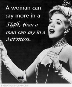 A woman say more in a sigh than a man can say in a sermon.