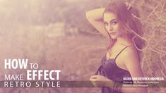 Tutorial Photoshop - How to Make Vintage Effect, Retro Style Color in Ph...