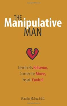 The Manipulative Man: Identify  Narcissistic abuse