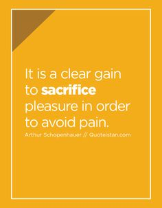 It is a clear gain to sacrifice pleasure in order to avoid pain. Sacrifice Quotes, Quote Of The Day, Gain, Life Quotes, Inspirational Quotes, Motivation, Quotes About Life, Life Coach Quotes, Quote Life
