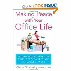 Making Peace with Your Office Life: End the Battles, Shake the Blues, Get Organized, and Be Happier at Work - Cindy Glovinsky New Books, Books To Read, It Pdf, Happy At Work, Getting Organized At Home, Make Peace, End Of Life, Book Format, Self Help