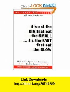 Its Not the Big That Eat the Small...Its the Fast That Eat the Slow How to Use Speed as a Competitive Tool in Business (9780066620541) Jason Jennings, Laurence Haughton , ISBN-10: 0066620546  , ISBN-13: 978-0066620541 ,  , tutorials , pdf , ebook , torrent , downloads , rapidshare , filesonic , hotfile , megaupload , fileserve