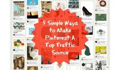 5 Simple Ways to Make Pinterest A Top Traffic Source