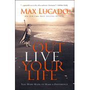 Max Lucado, Out Live Your Life