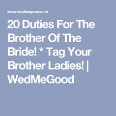 20 Duties For The Brother Of The Bride! * Tag Your Brother Ladies! | WedMeGood