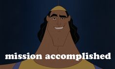 Mission accomplished - Kronk - Emperor's New Groove