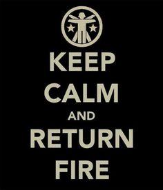 Keep Calm and Return Fire :)
