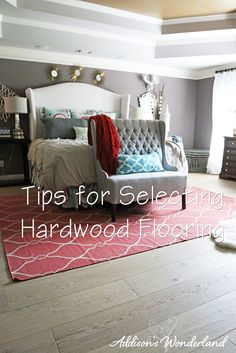 Sharing tips for selecting hardwood flooring as well as our new master bedroom flooring from the Garrison Collection!
