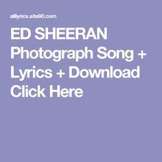 ED SHEERAN Photograph Song + Lyrics + Download  Click Here Runaway Song, Happy Song Lyrics, Photograph Lyrics, Tenerife Sea, Galway Girl, Big Sean, Ed Sheeran, First Dance, Running Away