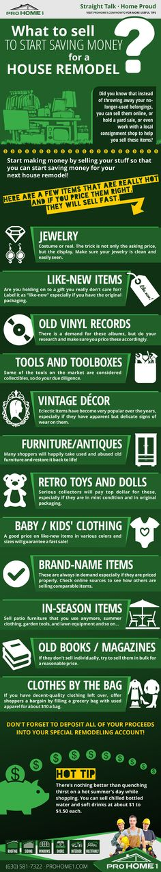 """Do you need extra cash for your dream house remodel? Check out these few simple tips! 1. Jewelry 2. Like-new items    3. Old vinyl records 4. Tools and toolboxes 5. Vintage """"American"""" décor  6. Old wood furniture & antiques 7. Retro toys, dolls and lunchboxes 8. Baby and kids' clothing 9. Brand-name items 10. In-season items 11. Old books, children's books, old magazines, etc.  12. Items by the bag Get a quote from us for your next remodel! E-mail: info@prohome1.com #tips #diy"""