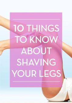 10 shaving tips and tricks to get those legs ready for summer.:
