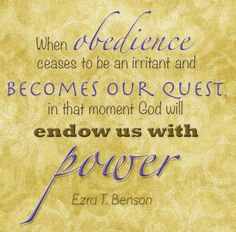 When obedience ceases to be an irritant and becomes our quest, in that moment God will endow us with power. Ezra T. Benson #LDS #Mormon #PresBenson #LDSQuotes