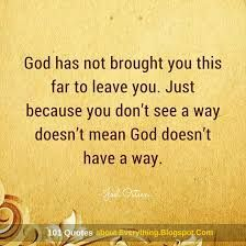 Image result for god has not brought you this far to leave you
