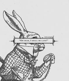 """Alice's Adventures in Wonderland quotes    """"oh dear, I shall be late..."""""""