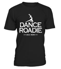"""# Dance Team Roadie AKA Mom Funny Competition Tee Shirt .  Special Offer, not available in shops      Comes in a variety of styles and colours      Buy yours now before it is too late!      Secured payment via Visa / Mastercard / Amex / PayPal      How to place an order            Choose the model from the drop-down menu      Click on """"Buy it now""""      Choose the size and the quantity      Add your delivery address and bank details      And that's it!      Tags: Perfect for the Dance squad…"""