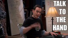 New trending GIF on Giphy. big bang theory sheldon cooper jim parsons cbs stop talking talk to the hand. Follow Me CooliPhone6Case on Twitter Facebook Google Instagram LinkedIn Blogger Tumblr Youtube