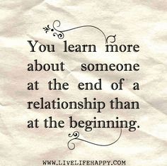 You learn more about someone at the end of a relationship than at the beginning. by deeplifequotes, via Flickr